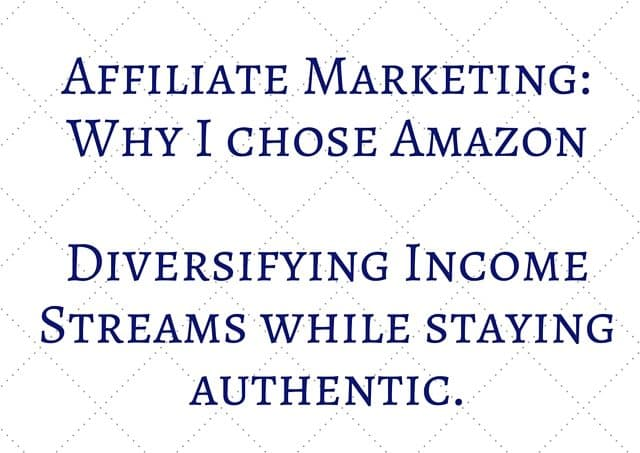 Affiliate Marketing: Why I chose Amazon Diversifying Income Streams while staying authentic.