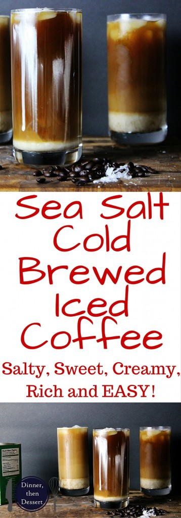 Cold brewed Sea Salt Coffee is the most amazing cold brewed coffee drink you've probably never tried. Iced Coffee sweetened slightly is topped with a whipped cream with a sprinkle of sea salt. Salty, sweet, rich, creamy coffee. It will blow your mind, or at least give you a new favorite way to enjoy your coffee.
