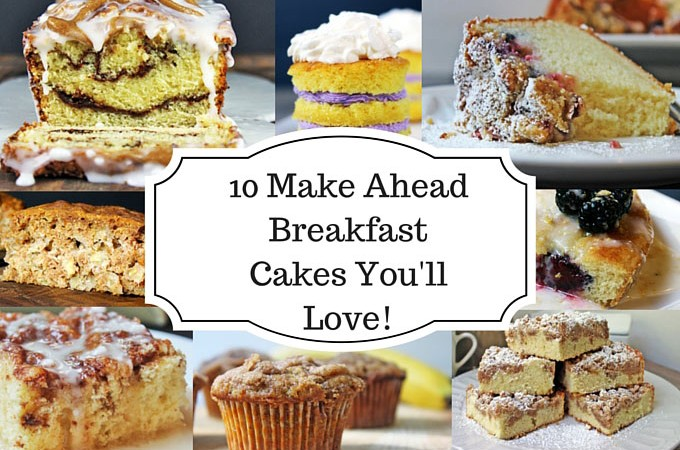 10 Make Ahead Breakfast Cakes You'll Love!