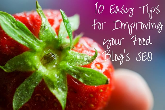 10 Easy Tips for Improving your Food Blog's SEO