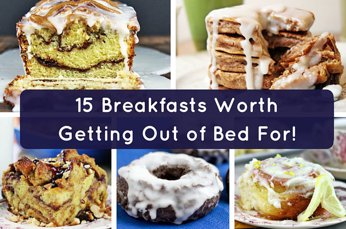 15 Breakfasts Worth Getting Out of Bed For!