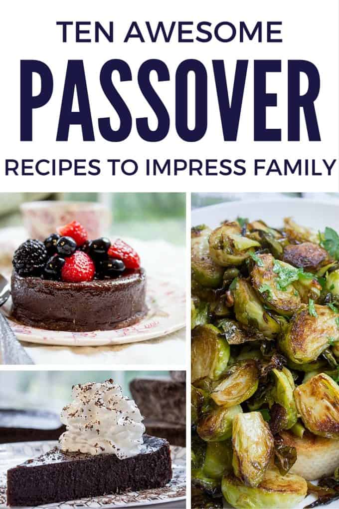 10 Passover Recipes to Impress Your Extended Family without having to pull out old dusty cookbooks or comb the internet.