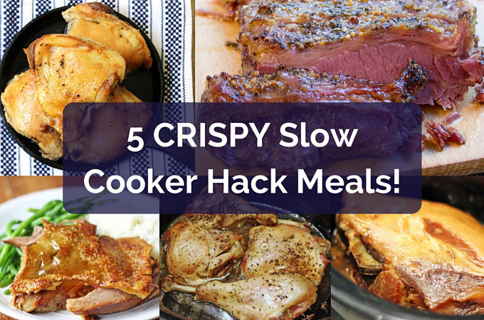 5 Crispy Slow Cooker Hack Meals
