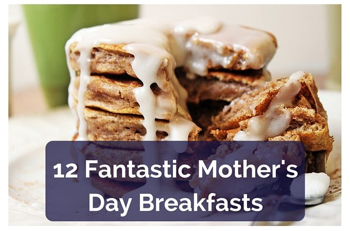 12 Fantastic Mother's Day Breakfasts