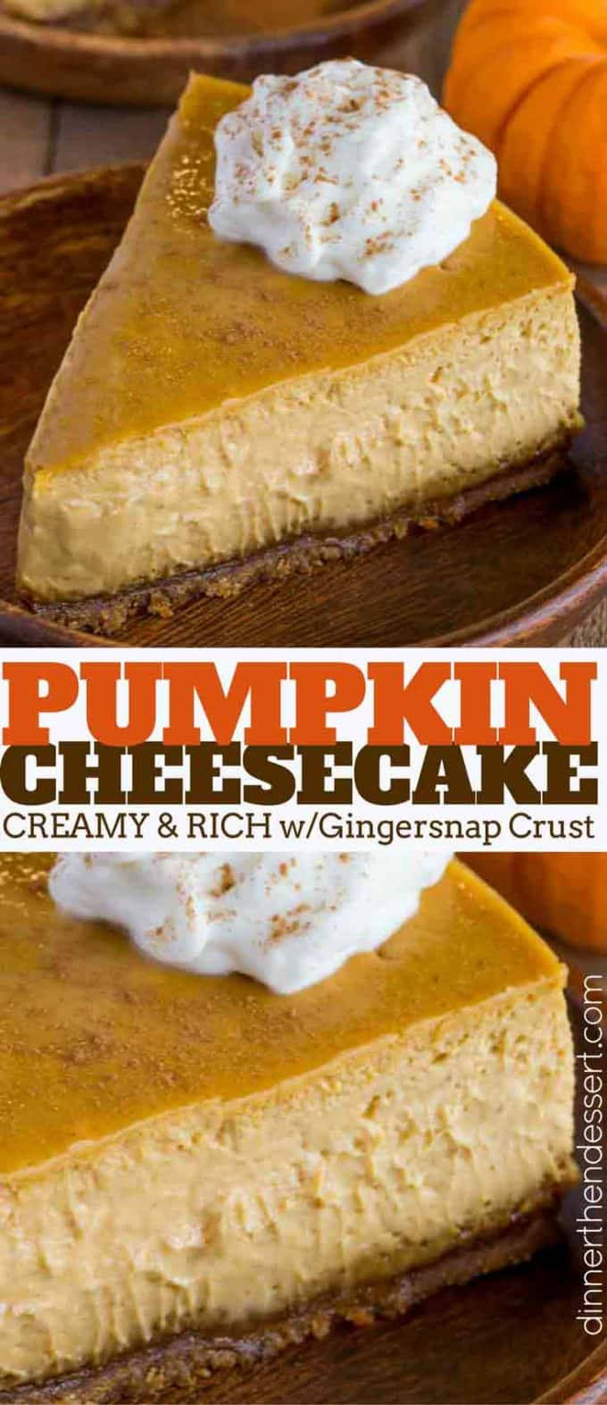 The perfect holiday dessert, this is the ULTIMATE Pumpkin Cheesecake with a gingersnap crust. #pumpkin #cheesecake #thanksgiving #christmas #dessert dinnerthendessert.com